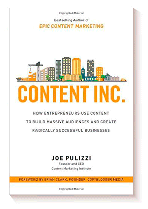 Content Inc.: How Entrepreneurs Use Content to Build Massive Audiences and Create Radically Successful Businesses de Joe Pulizzi