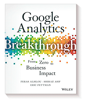 Google Analytics Breakthrough: From Zero to Business Impact de Feras Alhlou, Shiraz Asif y Eric Fettman