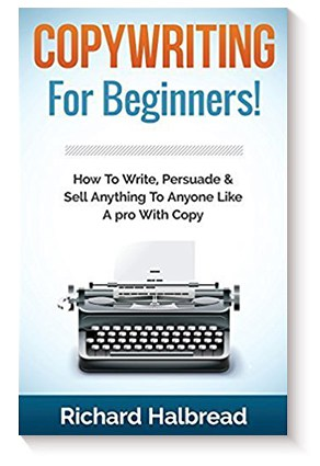 Copywriting: For Beginners! How To Write, Persuade & Sell Anything To Anyone Like A pro With Copy de Richard Halbread