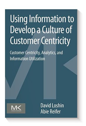 Using Information to Develop a Culture of Customer Centricity: Customer Centricity, Analytics, and Information Utilization de David Loshin y Abie Reifer