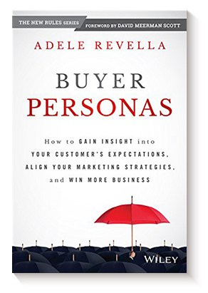 Buyer Personas: How to Gain Insight into Your Customer's Expectations, Align Your Marketing Strategies, and Win More Business de Adele Revella