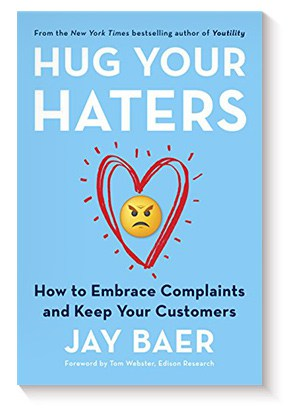 Hug Your Haters: How to Embrace Complaints and Keep Your Customers de Jay Baer