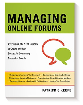 Managing Online Forums: Everything You Need to Know to Create and Run Successful Community Discussion Boards de Patrick O'Keefe