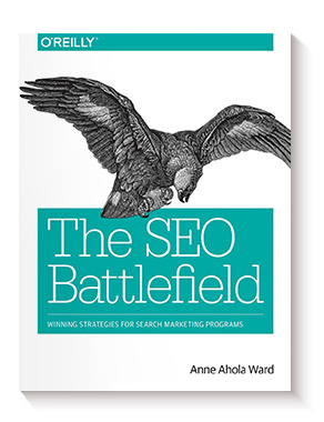 The SEO Battlefield: Winning Strategies for Search Marketing Programs de Anne Ahola Ward