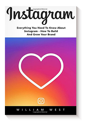 Instagram: Everything You Need To Know About Instagram. How To Build And Grow Your Brand! de William West