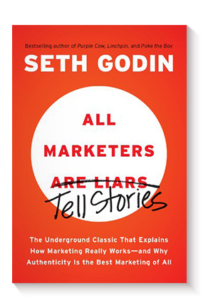 All Marketers are Liars: The Underground Classic That Explains How Marketing Really Works and Why Authenticity Is the Best Marketing of All de Seth Godin