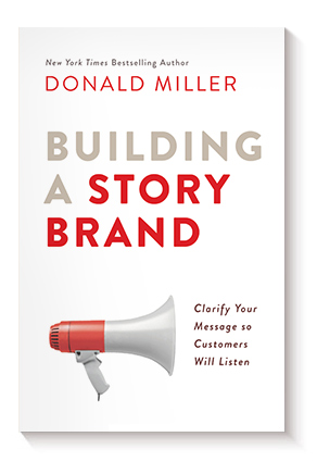 Building a StoryBrand: Clarify Your Message So Customers Will Listen de Donald Miller