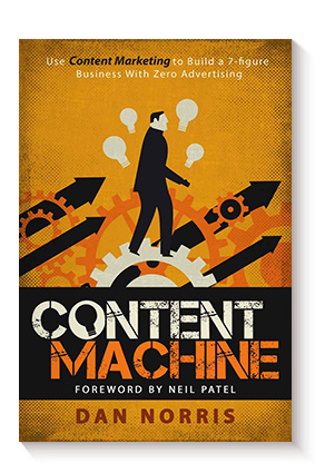 Content Machine: Use Content Marketing to Build a 7-Figure Business With Zero Advertising de Dan Norris