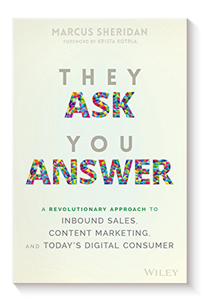 They Ask You Answer They Ask You Answer: A Revolutionary Approach to Inbound Sales, Content Marketing, and Today's Digital Consumer de Marcus Sheridan