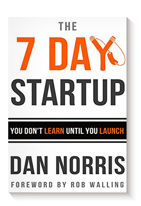 The 7 Day Startup: You Don't Learn Until You Launch de Dan Norris