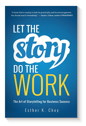 Let the Story Do the Work: The Art of Storytelling for Business Success de Esther Choy